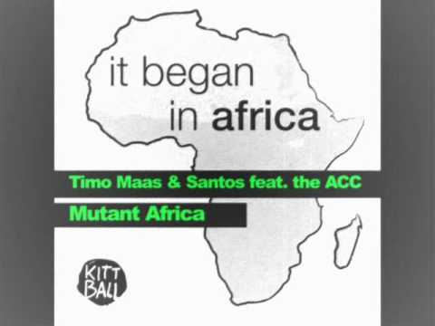 Timo Maas & Santos feat. The ACC - Mutant Africa