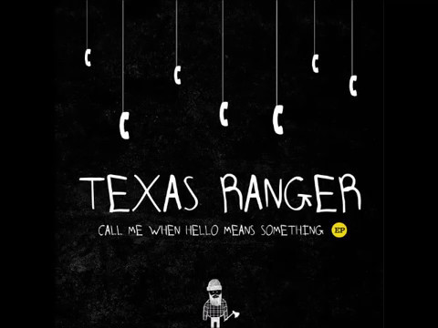 Texas Ranger - Call Me When Hello Means Something