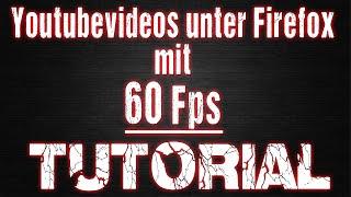 Youtubevideos mit 60 Fps unter Firefox wiedergeben - Tutorial - [HD][60Fps][Deutsch]