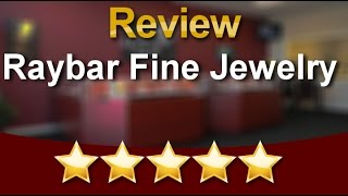 Raybar Fine Jewelry Virginia Beach Amazing Five Star Review by John S.