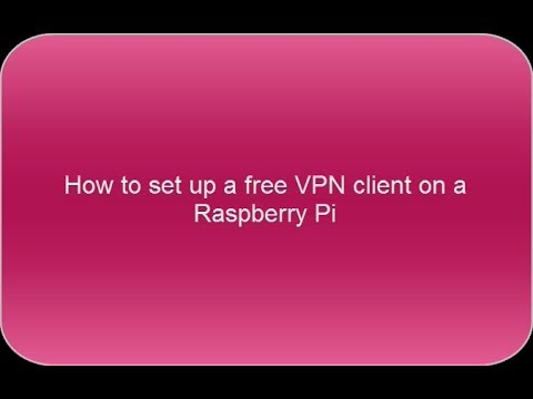 How To Set Up A Free VPN Client On A Raspberry Pi