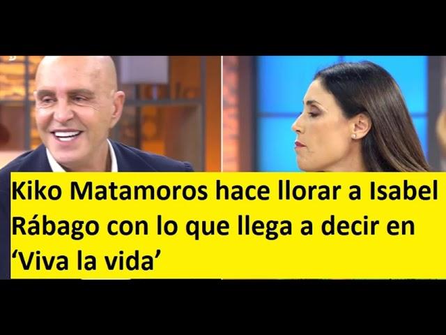 Kiko Matamoros hace llorar a Isabel Rábago con lo que llega a decir en 'Viva la vida'