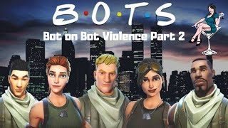 Bot on Bot Violence Part 2 - Fortnite - PS4