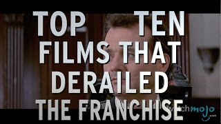 Top 10 Films That Derailed The Franchise (Quickie)