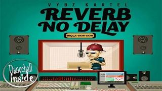 Vybz Kartel - Reverb No Delay (Clean) February 2017