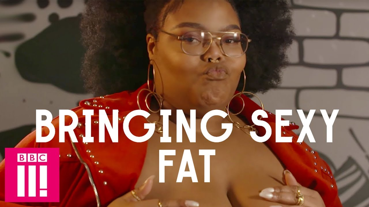 Fat And Sexy Body Positivity Celebrating Diverse Body Types Bbc Three