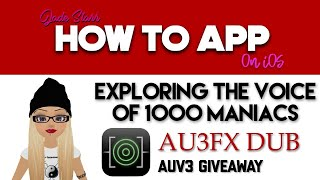 Exploring the Voice of 1000 Maniacs in AU3FX Dub on iOS - GIVEAWAY - How To App on iOS! - EP 142 S3