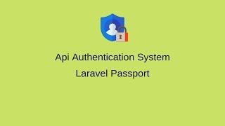 Complete Api Authentication with Laravel Passport