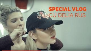 Special Vlog - Delia Rus (cu intarziere)