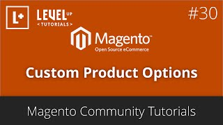 Magento Community Tutorials #30 - Custom Product Options
