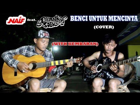 Endank Soekamti feat. Naif - Benci Untuk Mencinta (cover) With Kembaran