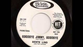 Goodbye  Jimmy, Goodbye - Bente Lind