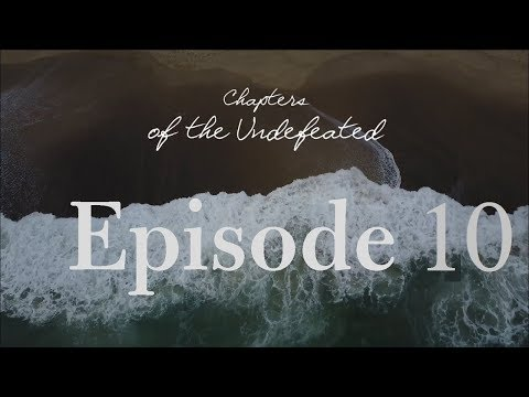 Chapters of the Undefeated: Episode 10