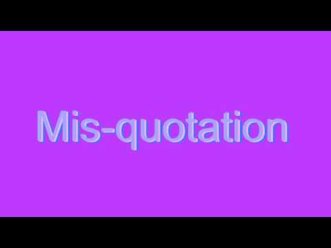 How to Pronounce Mis-quotation
