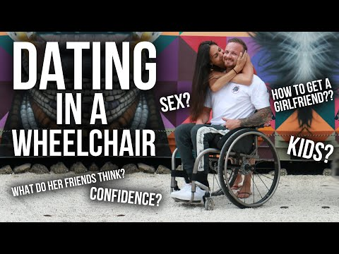 WHO WOULD DATE A GUY IN A WHEELCHAIR?