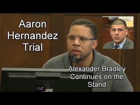Aaron Hernandez Trial Day 15 Part 4 (Alexander Bradley Continues Testifying) 03/22/17