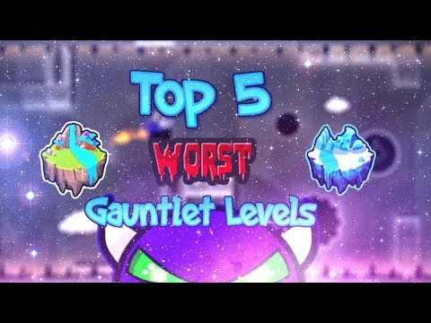 Top 5 WORST Gauntlet Levels In Geometry Dash