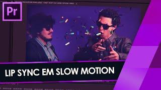 Como fazer LIP SYNC em SLOW MOTION!