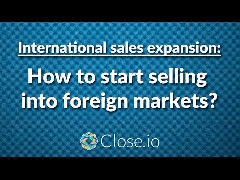 International sales expansion: How to start selling into foreign markets?