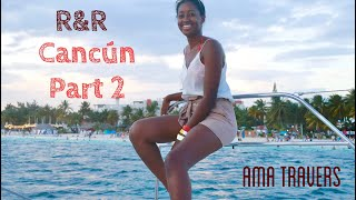 Dream destination- Cancùn R&R Part II