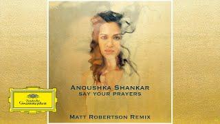 Anoushka Shankar - Say Your Prayers (Matt Robertson Remix)