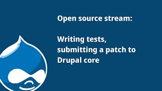 Open source live stream - Writing tests, submitting a patch to Drupal core