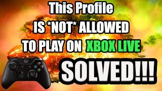 This Profile Is Not Allowed To Play On Xbox Live *FIXED* 2017