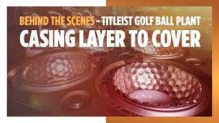 Behind the Scenes - Titleist Golf Ball Plant Tour - Casing Layer to Cover