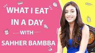 What I Eat in a Day with Sahher Bambba | Lifestyle| Box Office India  Pal Pal Dil Ke Paas