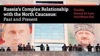 Russia's Complex Relationship with the North Caucasus: Past and Present