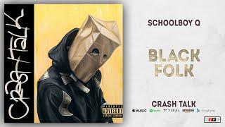 ScHoolboy Q - Black Folk (CrasH Talk)