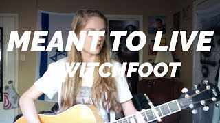 Meant To Live (written by Switchfoot)