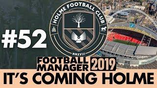 HOLME FC FM19  Part 52  BACK AT WEMBLEY  Football Manager 2019