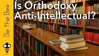 Be the Bee #76 | Is Orthodoxy Anti Intellectual? (...
