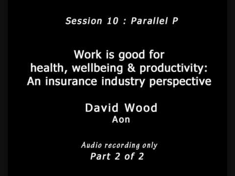 Work Is Good For Health, Wellbeing & Productivity - Insurance Approach - David Wood (Part 2 Of 2)