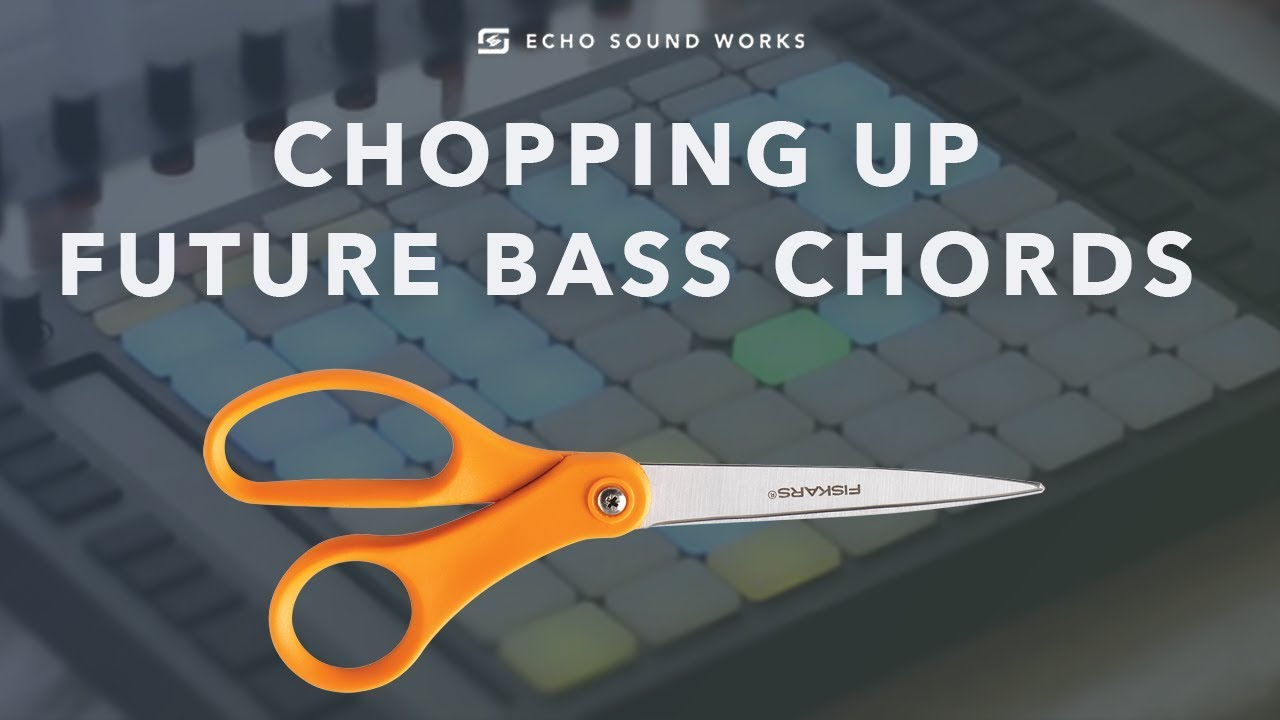 Chopping Up Future Bass Chords