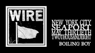 Wire - Boiling Boy (Seaport 2008)