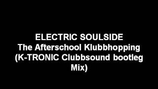Electric Soulside - The Afterschool Klubbhopping (K-TRONIC Clubbsound Bootleg Mix)