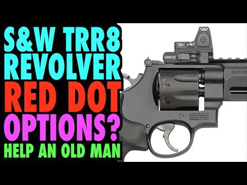 S&W TRR8 RedDot Sight Options? (Help an Old Guy Out?)