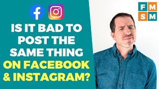 Is It Bad T๐ Post The Same Thing On Facebook & Instagram?