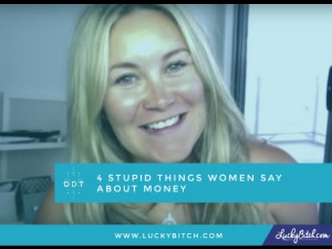 4 Stupid Things Women Say About Money