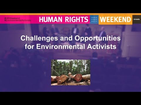 #3. HRW 2018: Challenges and Opportunities for Environmental Activists