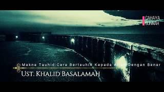 Download Video Makna Tauhid : Cara Bertauhid Kepada Allah Dengan Benar - Ust. Khalid Basalamah MP3 3GP MP4