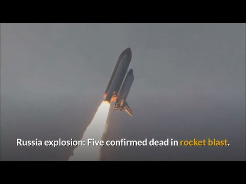 Russia explosion: 5 confirmed dead in rocket blast