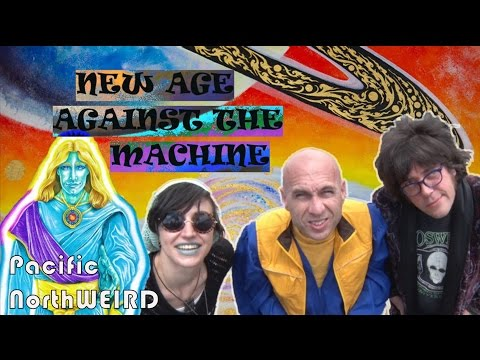 New Age Against The Machine | Pacific NorthWEIRD