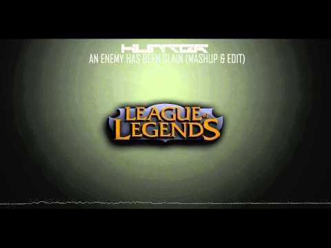 League of Legends - An Enemy Has Been Slain (Hunter Mashup & Edit)
