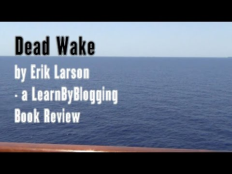 Dead Wake by Erik Larson - A LearnByBlogging Book Review