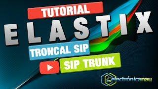 Elastix : 09 Troncal SIP o SIP Trunk para hacer o recibir llamadas Externas