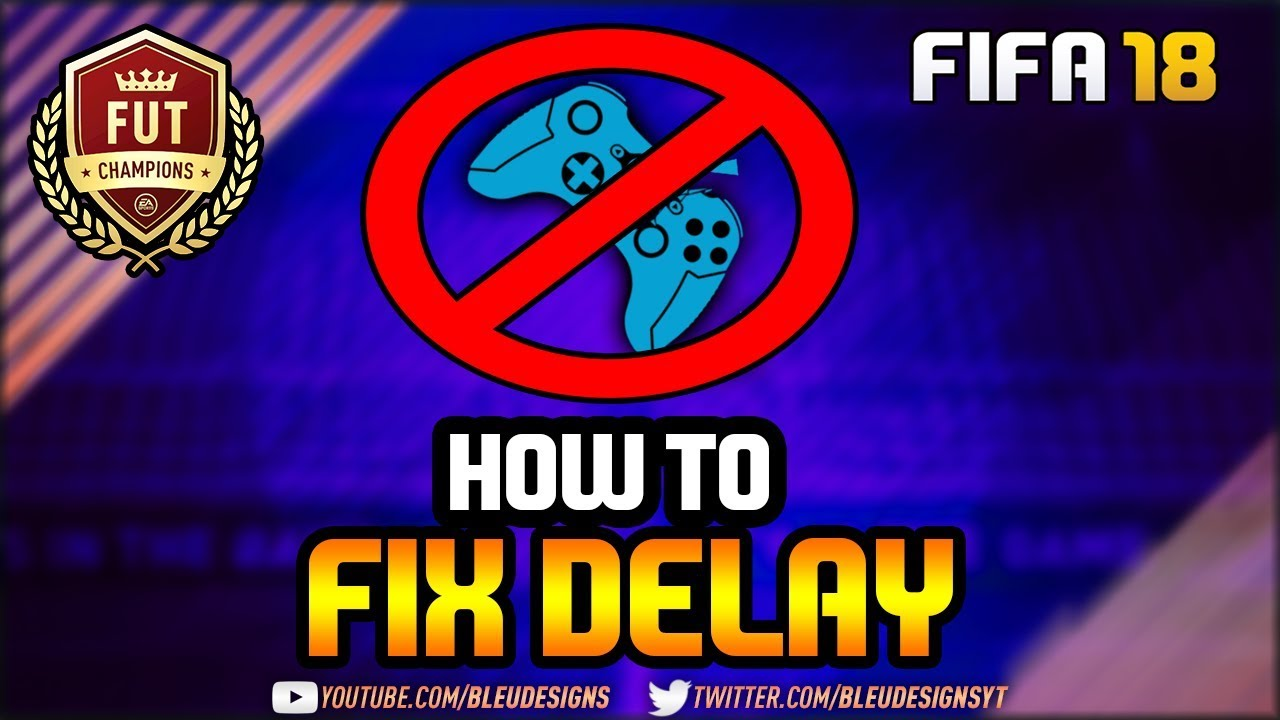 FIFA 18 | HOW TO FIX INPUT DELAY/LAG! | IMPROVE CONNECTION IN FUT  CHAMPIONS! | EFFECTIVE SOLUTIONS