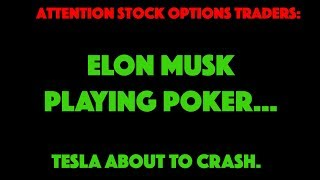 TSLA ABOUT TO CRASH...ELON MUSK PLAYING POKER...ANNOUNCING TO TAKE TESLA PRIVATE...